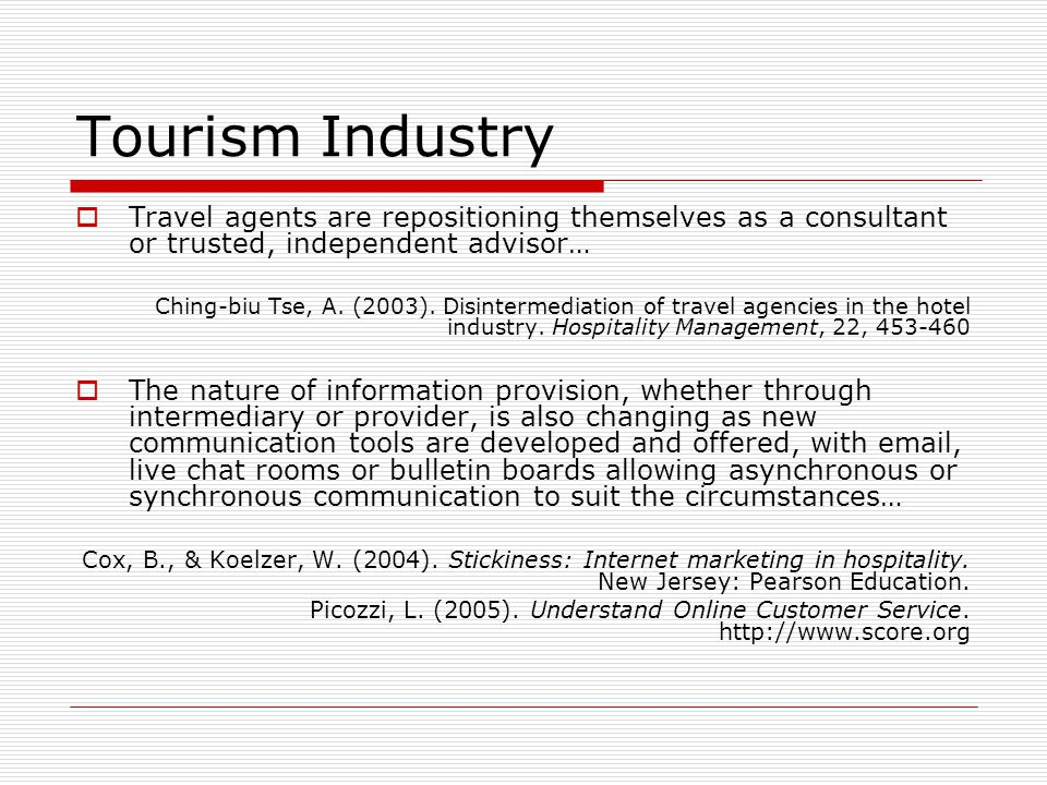 Tourism Industry Travel agents are repositioning themselves as a consultant or trusted, independent advisor… Ching-biu Tse, A. (2003). Disintermediati