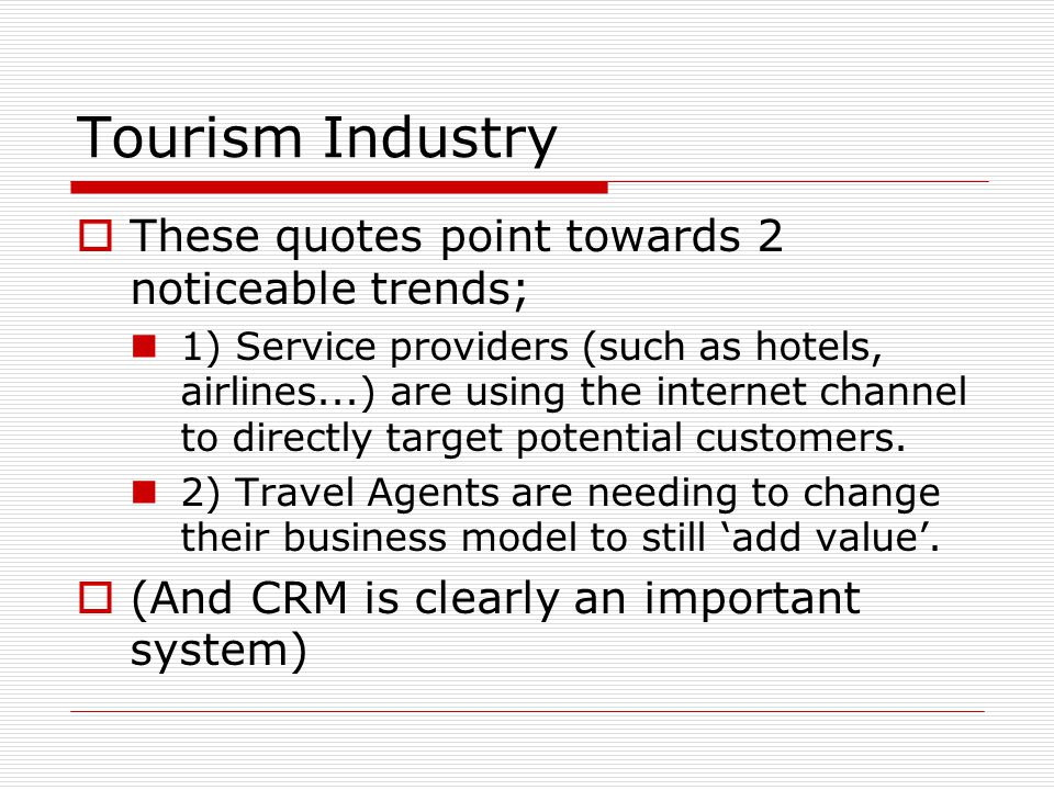 Tourism Industry These quotes point towards 2 noticeable trends; 1) Service providers (such as hotels, airlines...) are using the internet channel to