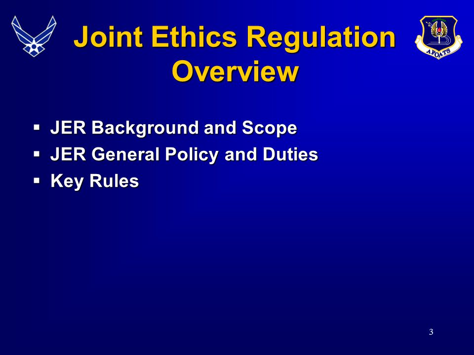 3 Joint Ethics Regulation Overview JER Background and Scope JER Background and Scope JER General Policy and Duties JER General Policy and Duties Key Rules Key Rules