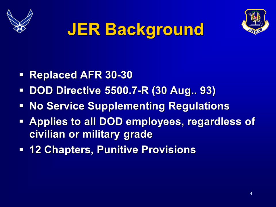 4 JER Background Replaced AFR 30-30 Replaced AFR 30-30 DOD Directive 5500.7-R (30 Aug..