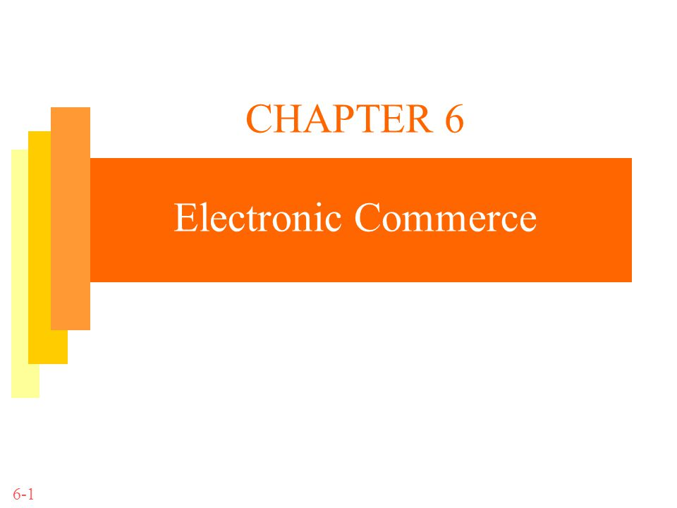 CHAPTER 6 Electronic Commerce 6-1