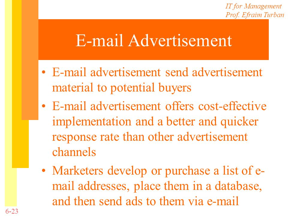 IT for Management Prof. Efraim Turban 6-23 E-mail Advertisement E-mail advertisement send advertisement material to potential buyers E-mail advertisem