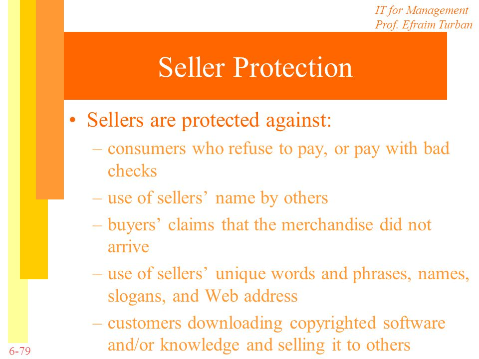 IT for Management Prof. Efraim Turban 6-79 Seller Protection Sellers are protected against: –consumers who refuse to pay, or pay with bad checks –use