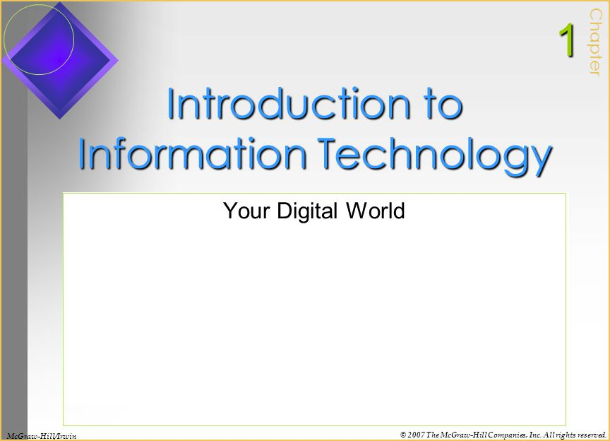 Introduction to Information Technology Your Digital World Chapter1 McGraw-Hill/Irwin © 2007 The McGraw-Hill Companies, Inc. All rights reserved.