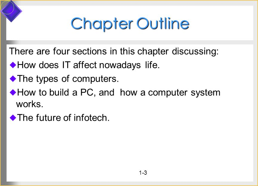 Chapter Outline There are four sections in this chapter discussing: How does IT affect nowadays life.
