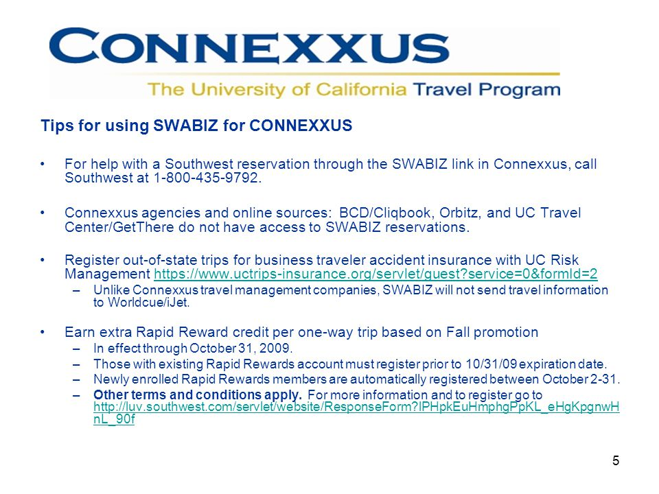5 Tips for using SWABIZ for CONNEXXUS For help with a Southwest reservation through the SWABIZ link in Connexxus, call Southwest at 1-800-435-9792.