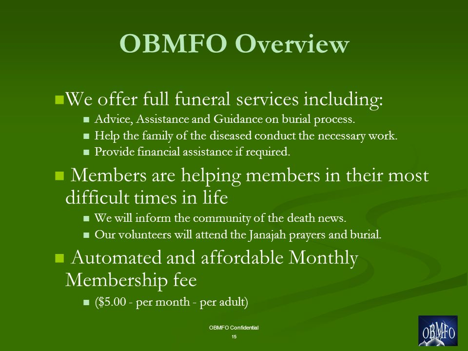 OBMFO Confidential 15 OBMFO Overview We offer full funeral services including: Advice, Assistance and Guidance on burial process.