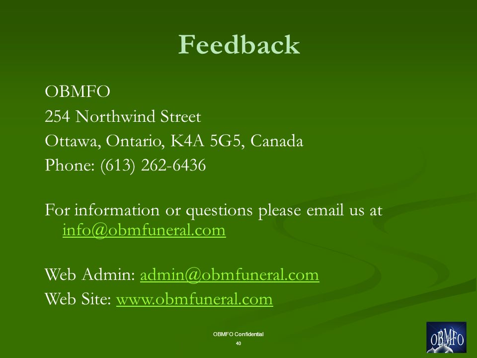 OBMFO Confidential 40 Feedback OBMFO 254 Northwind Street Ottawa, Ontario, K4A 5G5, Canada Phone: (613) For information or questions please  us at  Web Admin: Web Site: