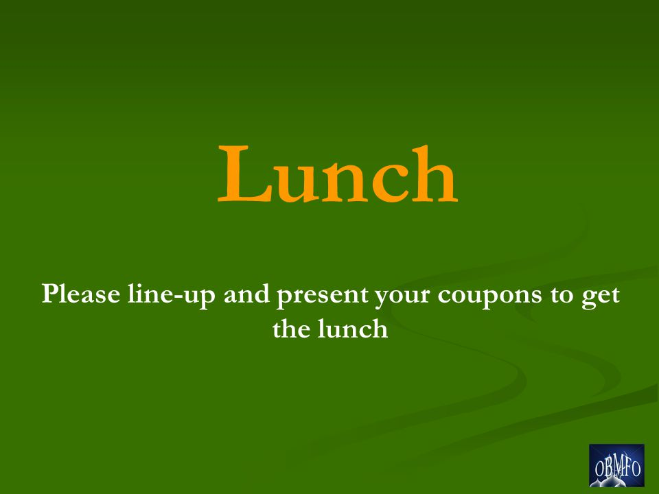 Lunch Please line-up and present your coupons to get the lunch