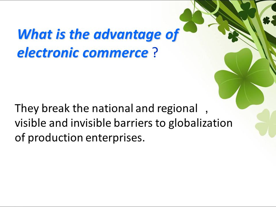 What is the advantageof electroniccommerce What is the advantage of electronic commerce .