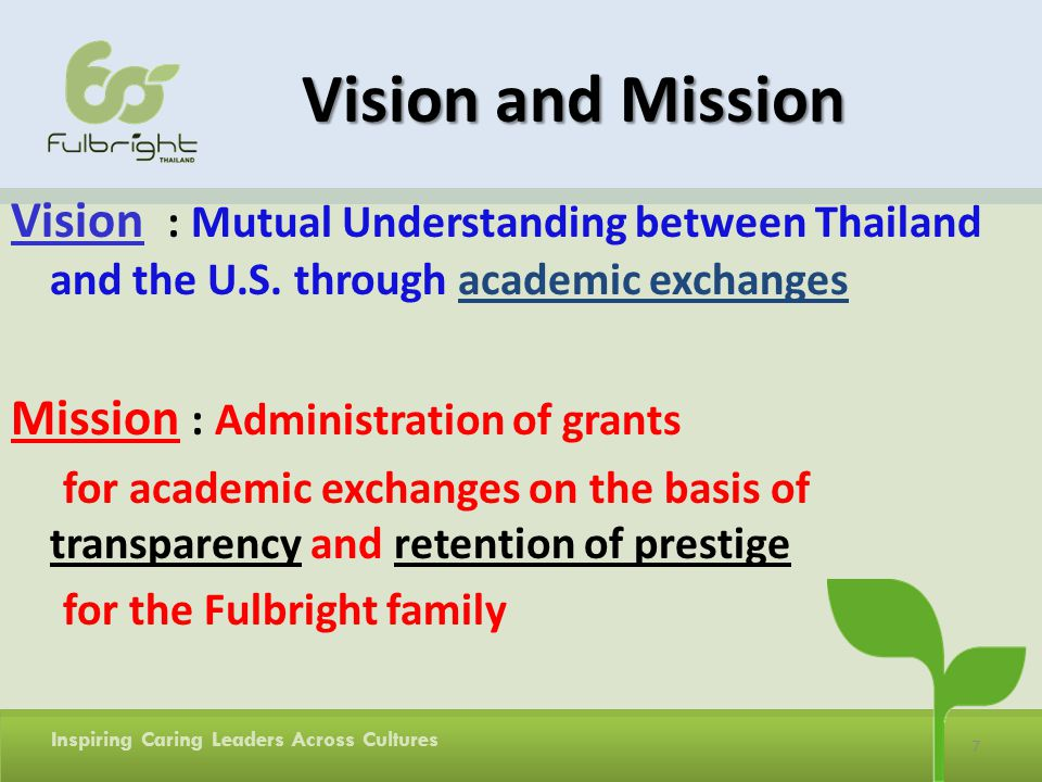 7 Inspiring Caring Leaders Across Cultures Vision and Mission Vision : Mutual Understanding between Thailand and the U.S.