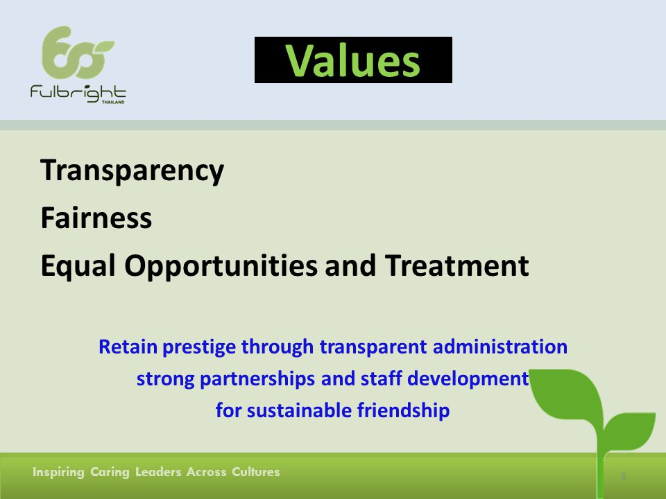 8 Inspiring Caring Leaders Across Cultures Values Transparency Fairness Equal Opportunities and Treatment Retain prestige through transparent administration strong partnerships and staff development for sustainable friendship