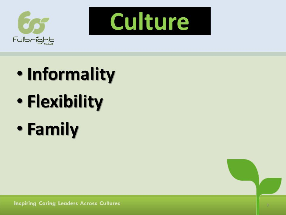 9 Inspiring Caring Leaders Across Cultures Culture Informality Informality Flexibility Flexibility Family Family