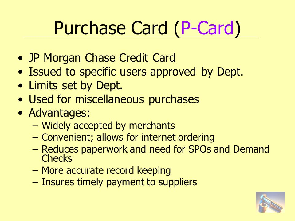 Purchase Card (P-Card) JP Morgan Chase Credit Card Issued to specific users approved by Dept.