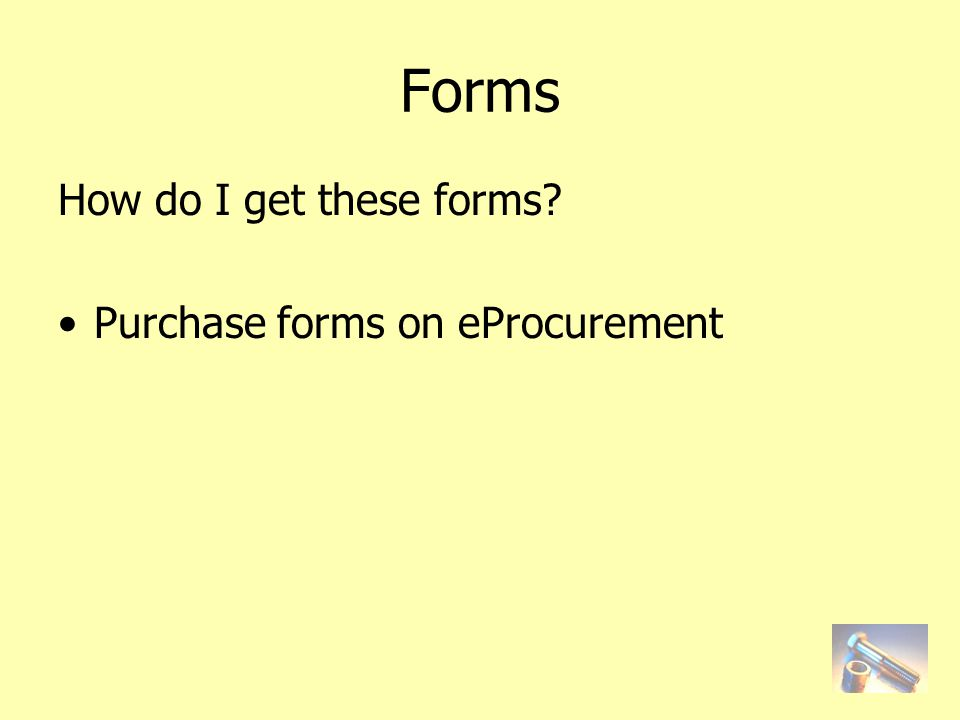Forms How do I get these forms? Purchase forms on eProcurement