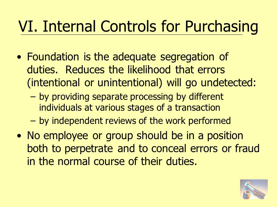 VI. Internal Controls for Purchasing Foundation is the adequate segregation of duties.