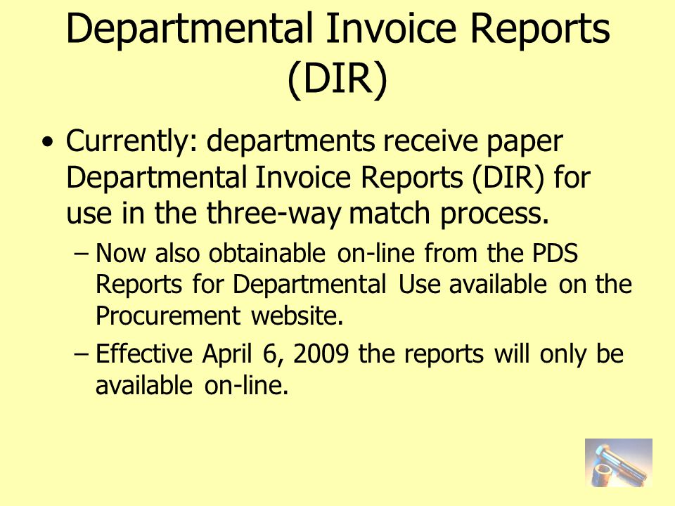 Departmental Invoice Reports (DIR) Currently: departments receive paper Departmental Invoice Reports (DIR) for use in the three-way match process.
