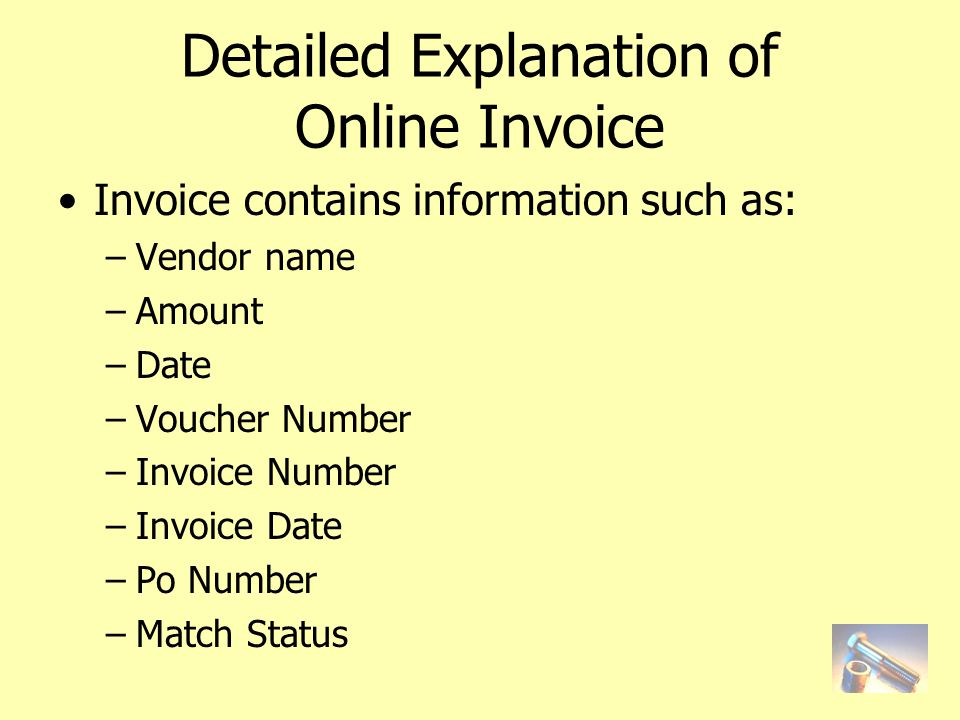 Detailed Explanation of Online Invoice Invoice contains information such as: –Vendor name –Amount –Date –Voucher Number –Invoice Number –Invoice Date –Po Number –Match Status