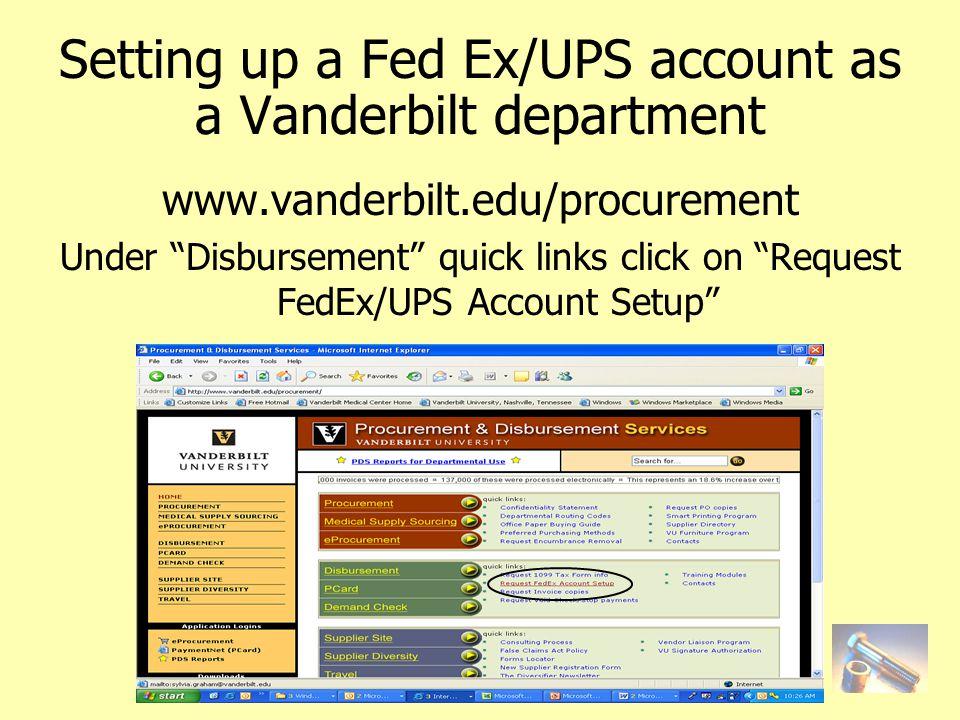 Setting up a Fed Ex/UPS account as a Vanderbilt department www.vanderbilt.edu/procurement Under Disbursement quick links click on Request FedEx/UPS Account Setup