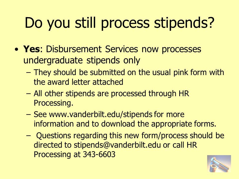 Do you still process stipends.
