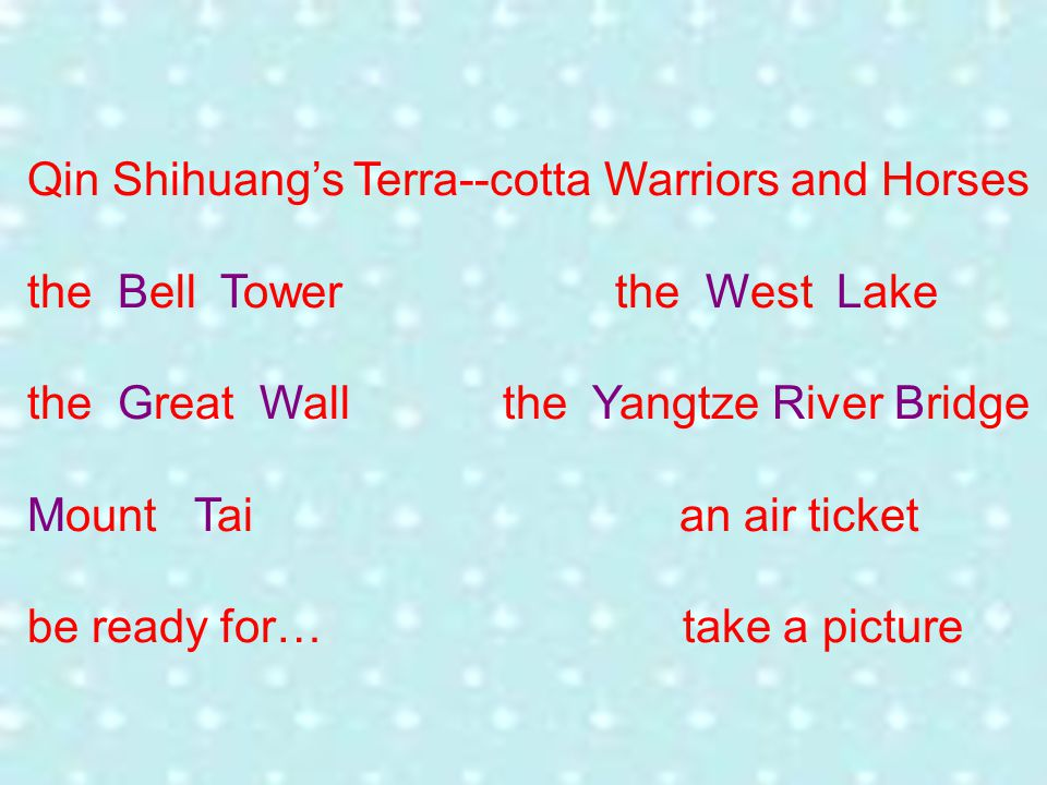 Qin Shihuangs Terra--cotta Warriors and Horses the Bell Tower the West Lake the Great Wall the Yangtze River Bridge Mount Tai an air ticket be ready for… take a picture