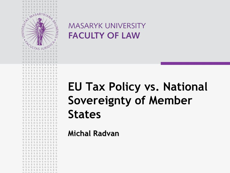Michal Radvan EU Tax Policy vs. National Sovereignty of Member States Michal Radvan