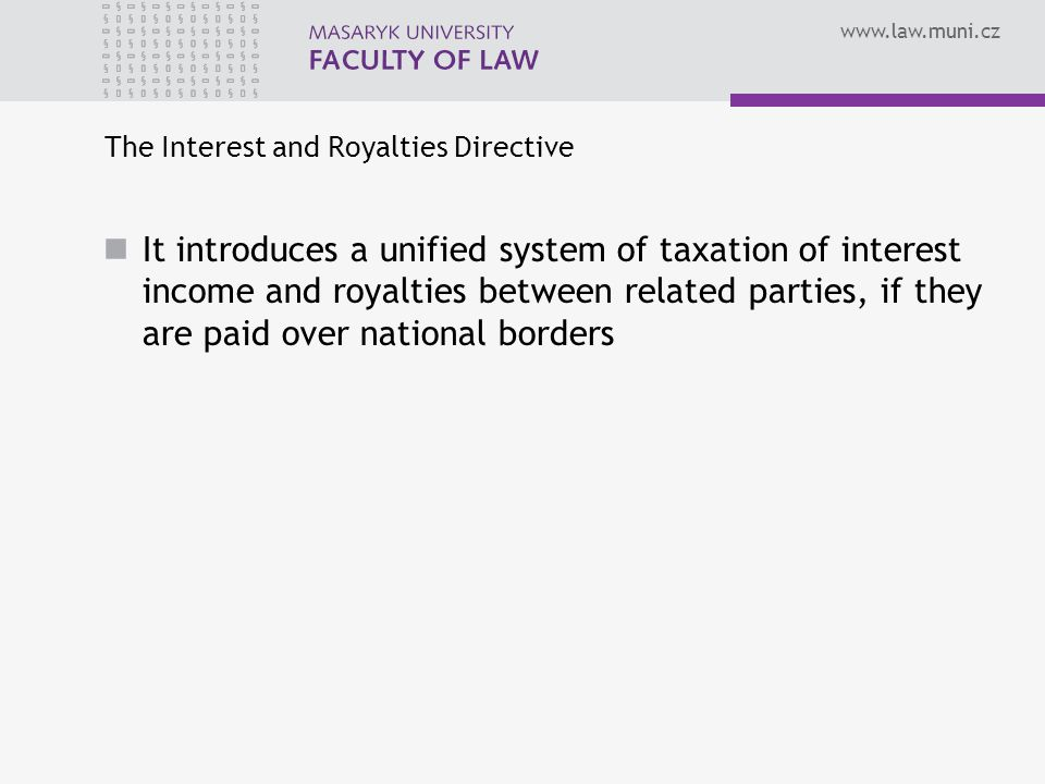 The Interest and Royalties Directive It introduces a unified system of taxation of interest income and royalties between related parties, if they are paid over national borders