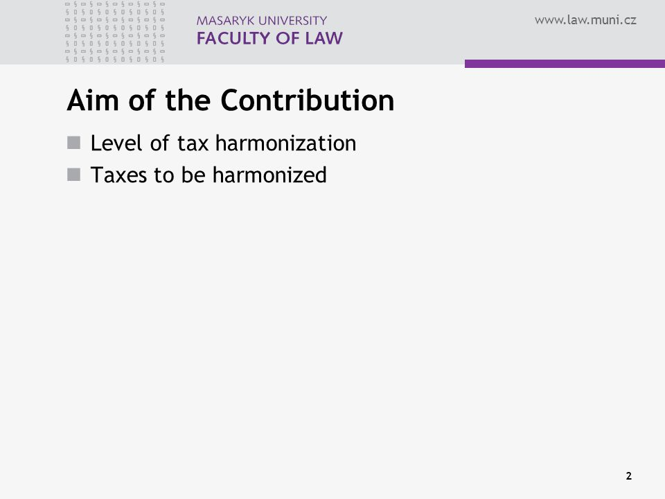 Aim of the Contribution Level of tax harmonization Taxes to be harmonized 2