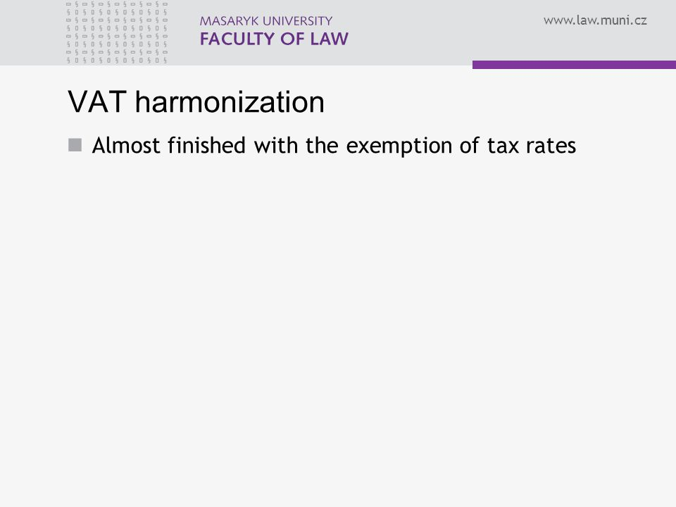VAT harmonization Almost finished with the exemption of tax rates