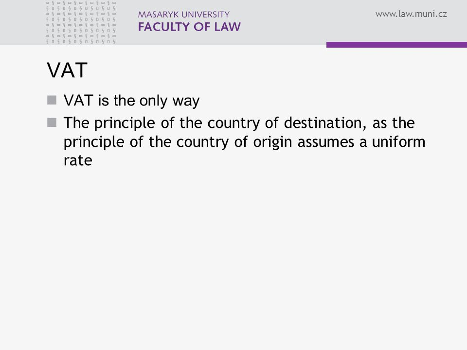 VAT VAT is the only way The principle of the country of destination, as the principle of the country of origin assumes a uniform rate