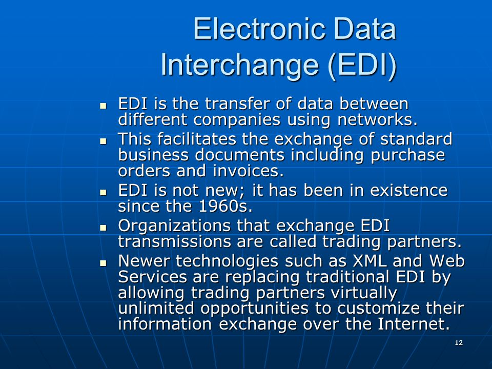 12 Electronic Data Interchange (EDI) EDI is the transfer of data between different companies using networks. EDI is the transfer of data between diffe