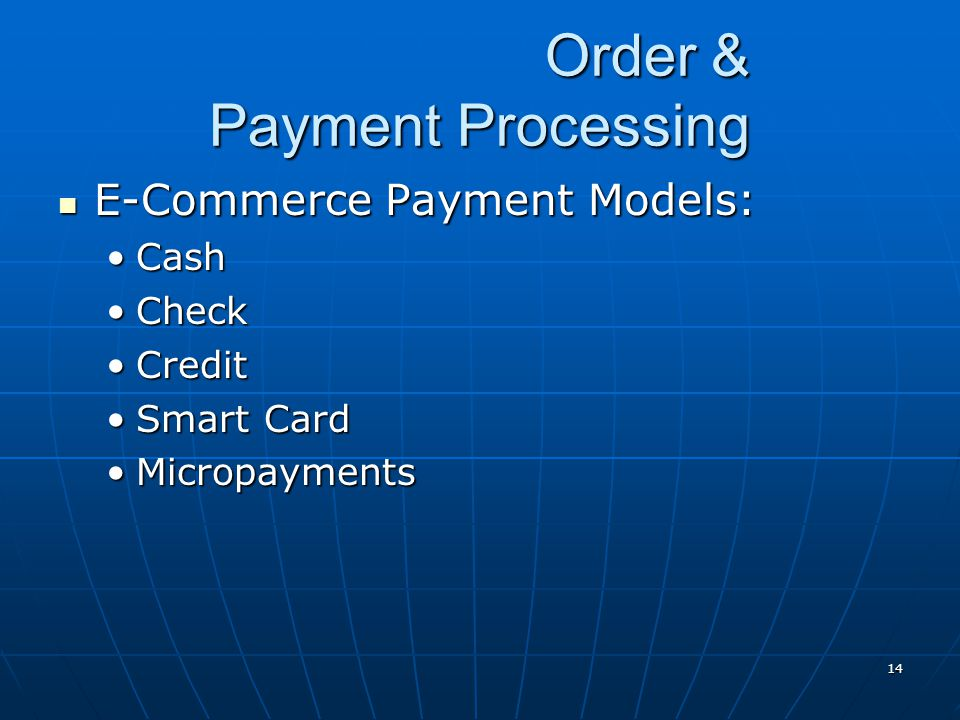 14 Order & Payment Processing E-Commerce Payment Models: E-Commerce Payment Models: CashCash CheckCheck CreditCredit Smart CardSmart Card Micropayment