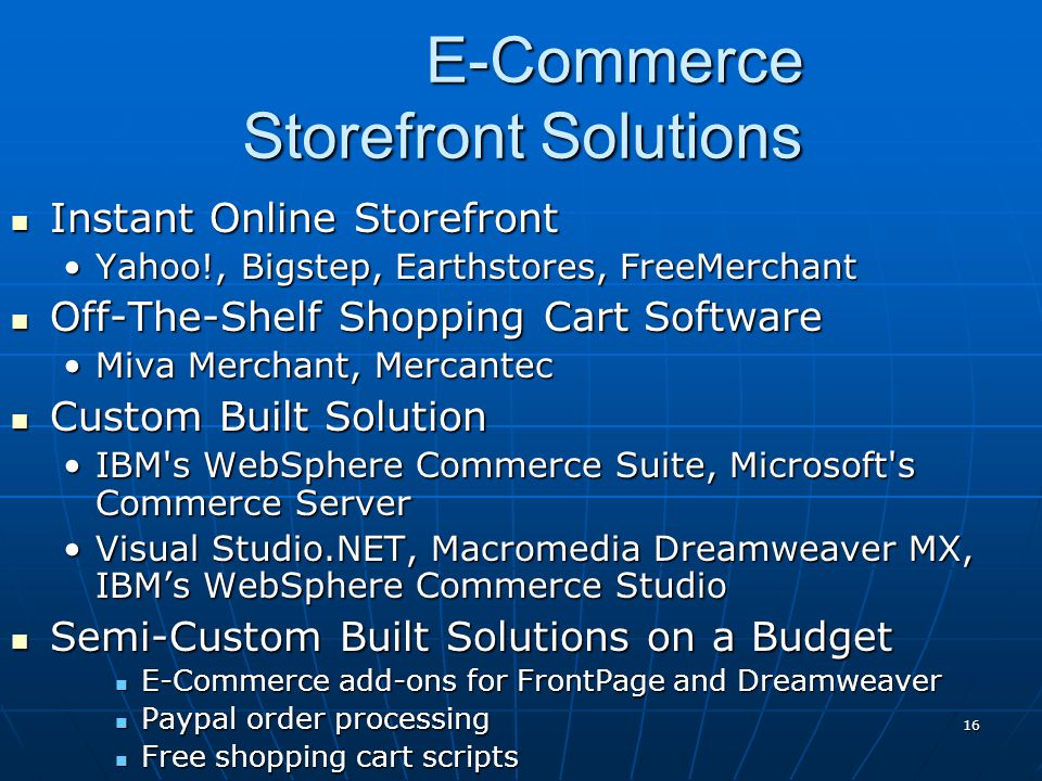 16 E-Commerce Storefront Solutions Instant Online Storefront Instant Online Storefront Yahoo!, Bigstep, Earthstores, FreeMerchantYahoo!, Bigstep, Eart