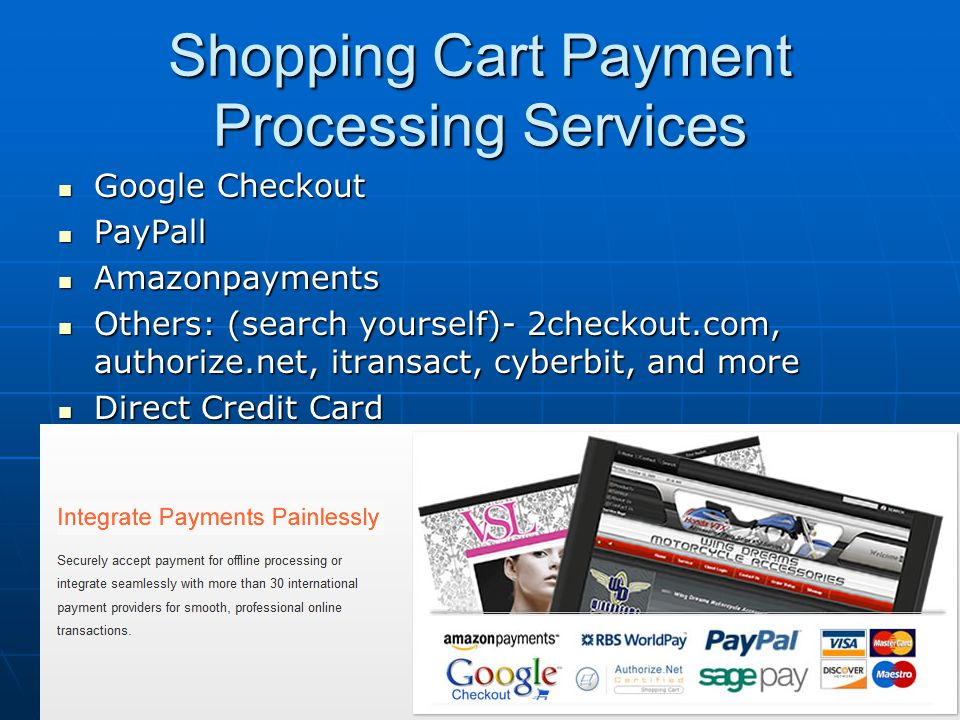 Shopping Cart Payment Processing Services Google Checkout Google Checkout PayPall PayPall Amazonpayments Amazonpayments Others: (search yourself)- 2ch