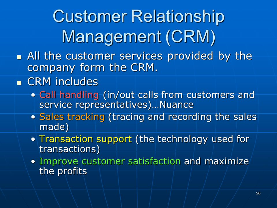 56 Customer Relationship Management (CRM) All the customer services provided by the company form the CRM. All the customer services provided by the co
