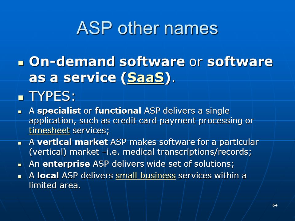 ASP other names On-demand software or software as a service (SaaS). On-demand software or software as a service (SaaS).SaaS TYPES: TYPES: A specialist