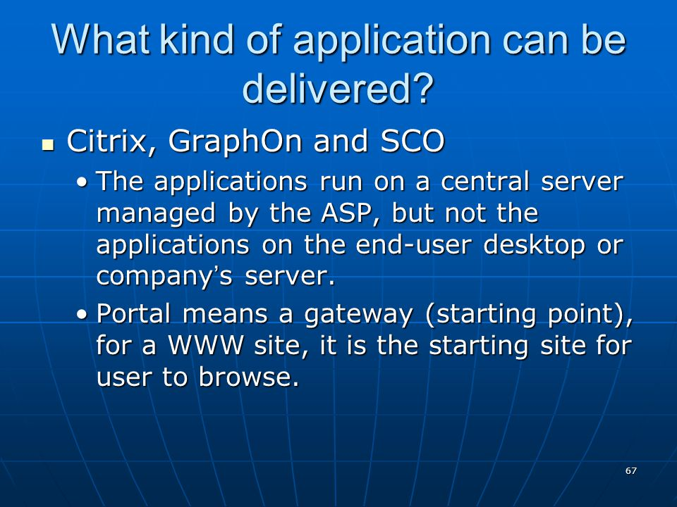 67 What kind of application can be delivered? Citrix, GraphOn and SCO Citrix, GraphOn and SCO The applications run on a central server managed by the