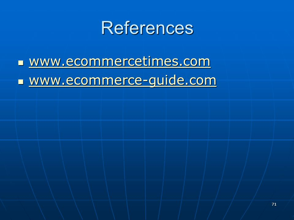 71 References www.ecommercetimes.com www.ecommercetimes.com www.ecommercetimes.com www.ecommerce-guide.com www.ecommerce-guide.com www.ecommerce-guide