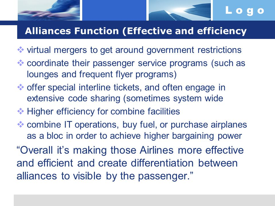 L o g o Alliances Function (Effective and efficiency virtual mergers to get around government restrictions coordinate their passenger service programs