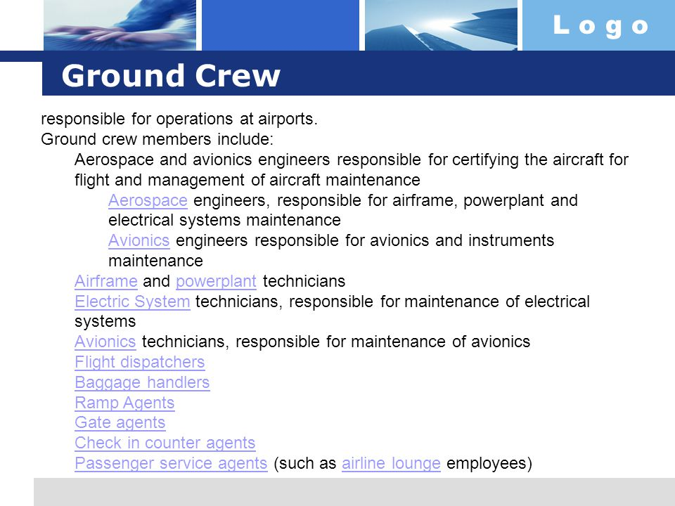 L o g o Ground Crew responsible for operations at airports. Ground crew members include: Aerospace and avionics engineers responsible for certifying t