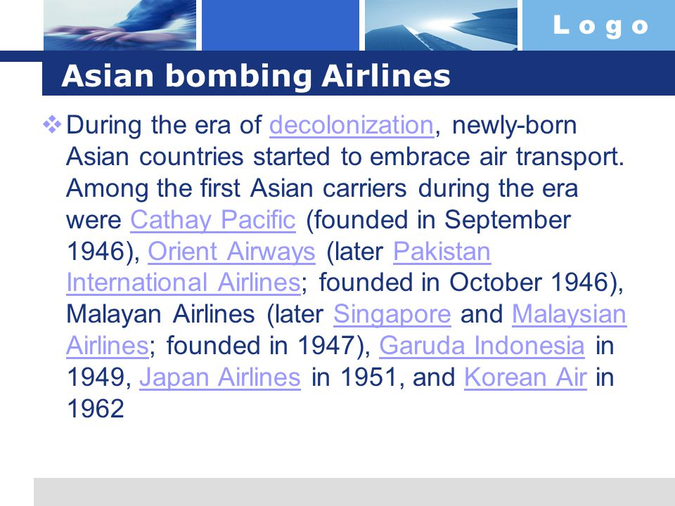 L o g o Asian bombing Airlines During the era of decolonization, newly-born Asian countries started to embrace air transport. Among the first Asian ca