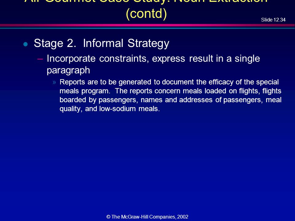 Slide 12.34 © The McGraw-Hill Companies, 2002 Air Gourmet Case Study: Noun Extraction (contd) l Stage 2.