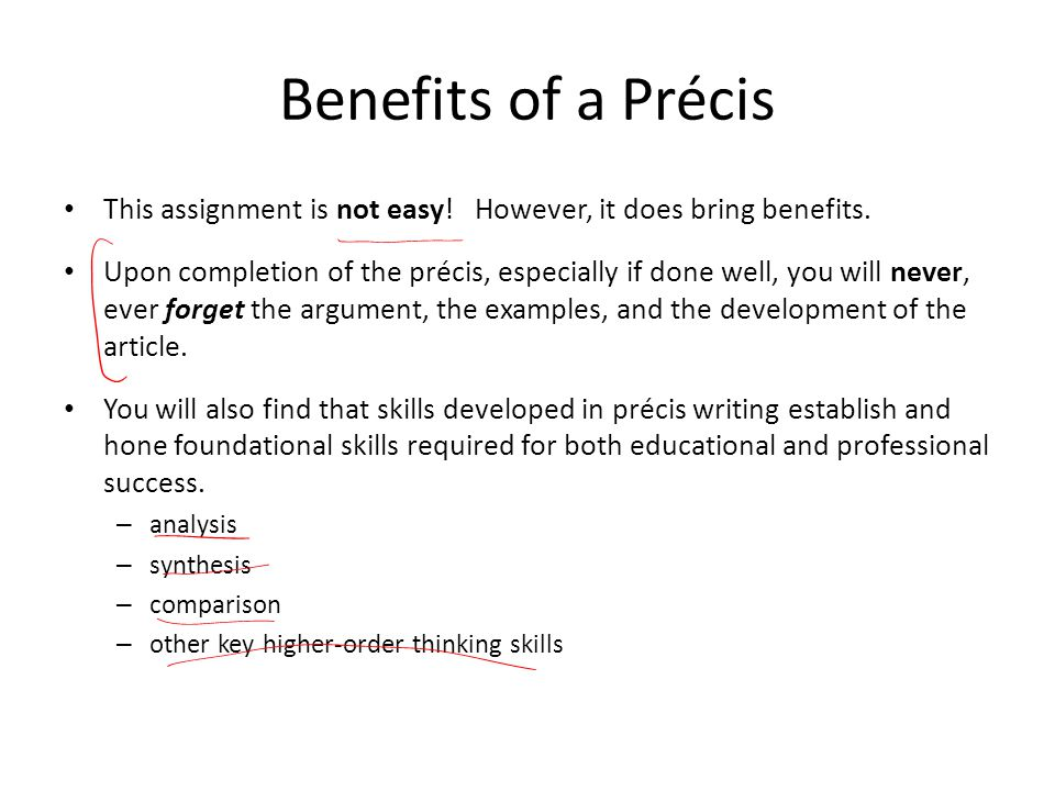 Benefits of a Précis This assignment is not easy! However, it does bring benefits. Upon completion of the précis, especially if done well, you will ne