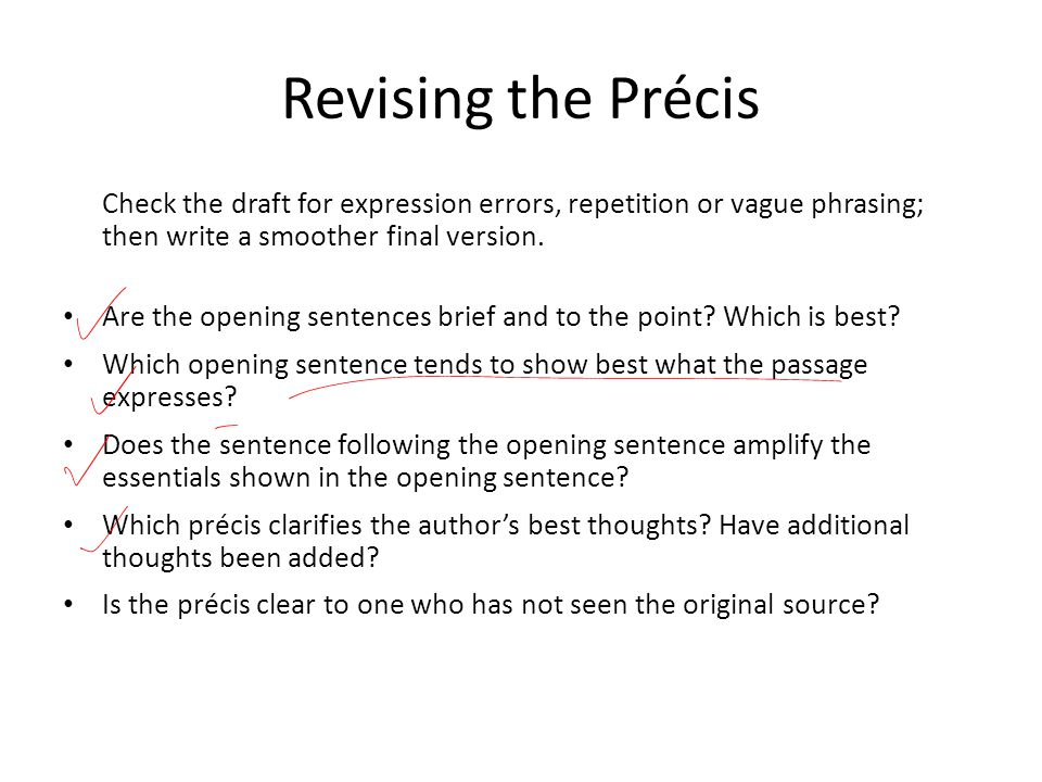 Revising the Précis Check the draft for expression errors, repetition or vague phrasing; then write a smoother final version. Are the opening sentence