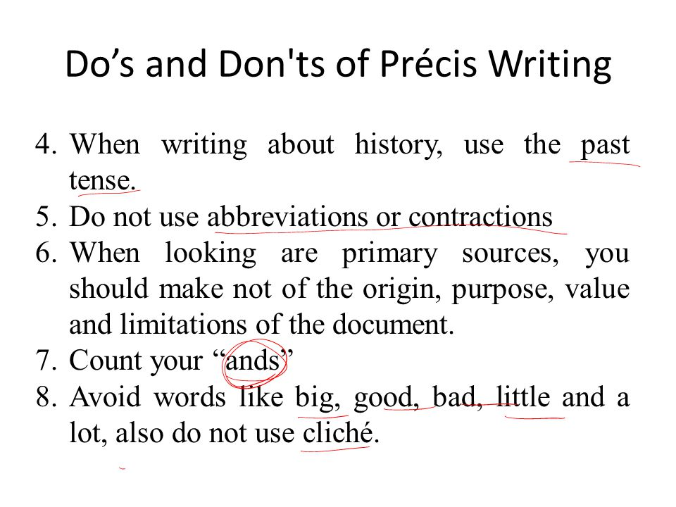 Dos and Don'ts of Précis Writing 4.When writing about history, use the past tense. 5.Do not use abbreviations or contractions 6.When looking are prima