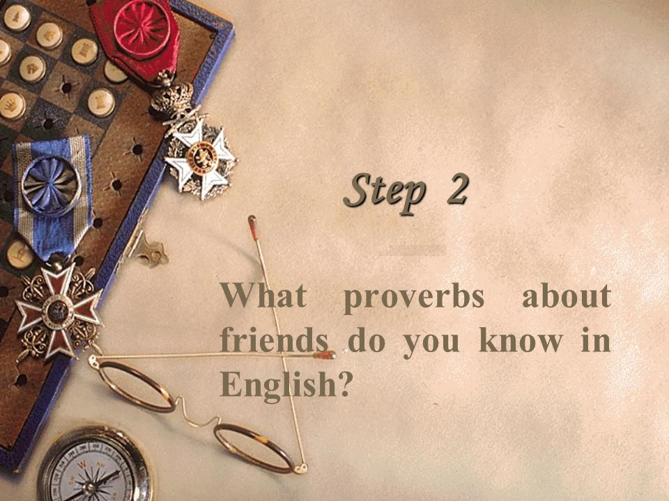 Step 2 What proverbs about friends do you know in English?