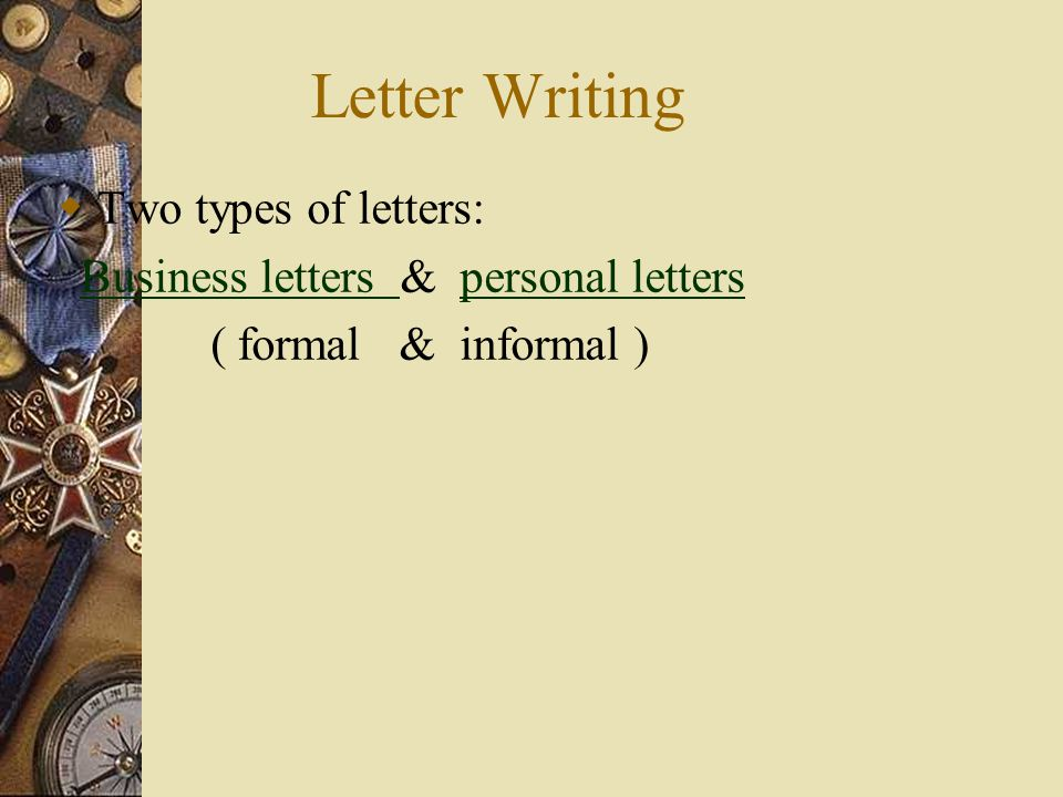 Letter Writing Two types of letters: Business letters & personal lettersBusiness letters personal letters ( formal & informal )