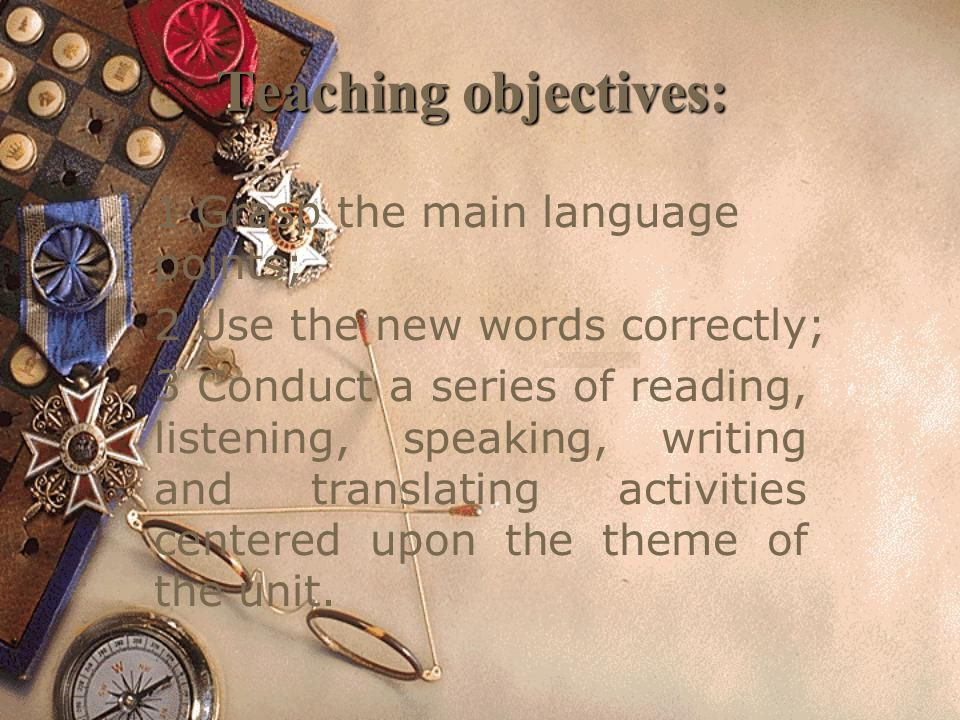 Teaching objectives: 1 Grasp the main language points; 2 Use the new words correctly; 3 Conduct a series of reading, listening, speaking, writing and