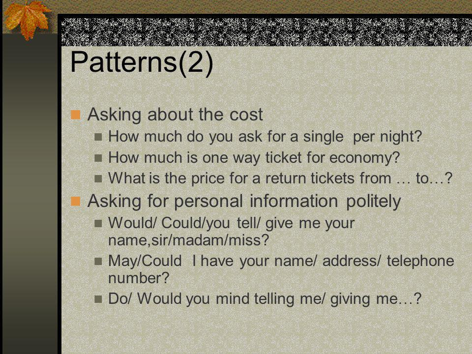 Patterns(2) Asking about the cost How much do you ask for a single per night.