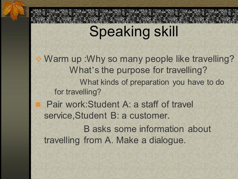 Speaking skill Warm up :Why so many people like travelling.
